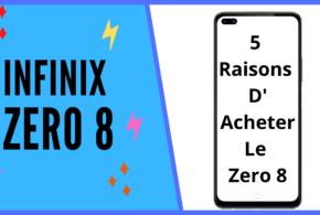 Mobile : 5 Raisons d'acheter le nouveau Infinix Zero 8